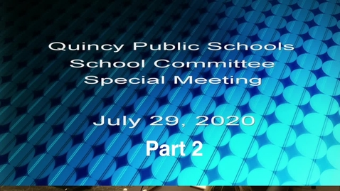 Thumbnail for entry Quincy School Committee July 29, 2020 part 2