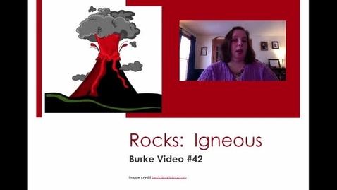 Thumbnail for entry Burke Video 42 Igneous Rocks