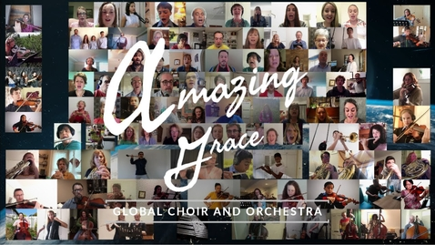 Thumbnail for entry Amazing Grace - Global Virtual Choir and Orchestra