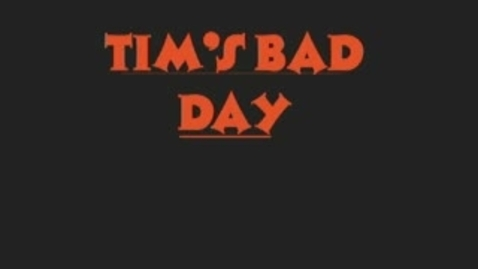 Thumbnail for entry Tim's Bad Day