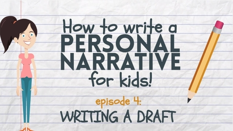 Thumbnail for entry Writing a Personal Narrative: Writing a Draft for Kids