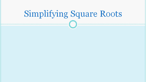 Thumbnail for entry Simplifying Square Roots