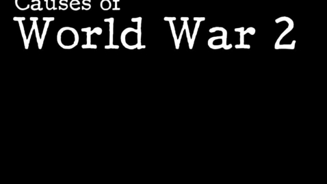 Thumbnail for entry  Hist7 Ch 8- Lesson 1: Causes of WW2 / Allied Powers