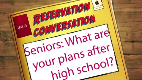 Thumbnail for entry Reservation Conversations: Seniors: What are your plans after high school?