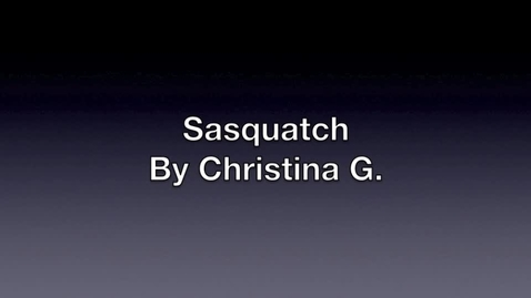 Thumbnail for entry Sasquatch By: Christiina G.