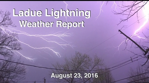 Thumbnail for entry Ladue Lighting Weather Report for Tuesday August 23rd 2016