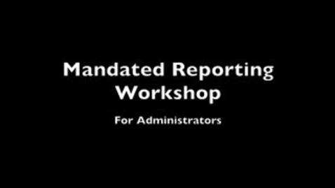 Thumbnail for entry Mandated Reporting Workshop (For Administrators)