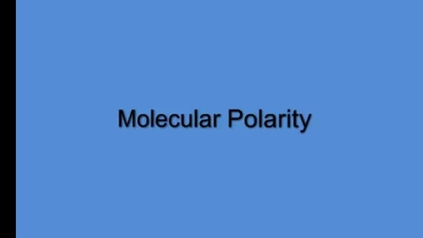 Thumbnail for entry Molecular Polarity