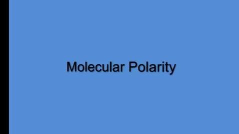 Thumbnail for entry Molecular Polarity