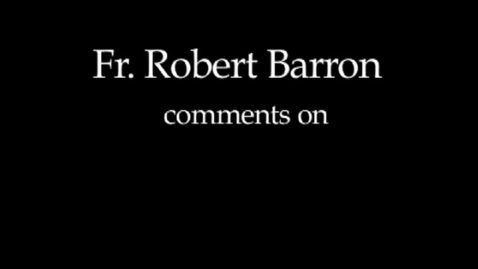 Thumbnail for entry Fr. Barron comments on Morality, Character and Relationships