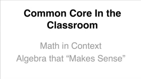 """Thumbnail for entry  Common Core In the Classroom: Math in Context Algebra that """"Makes Sense"""""""