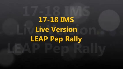 Thumbnail for entry 17-18 IMS Live LEAP Pep Rally