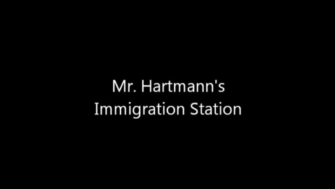 Thumbnail for entry Mr. Hartmann's Immigration Station
