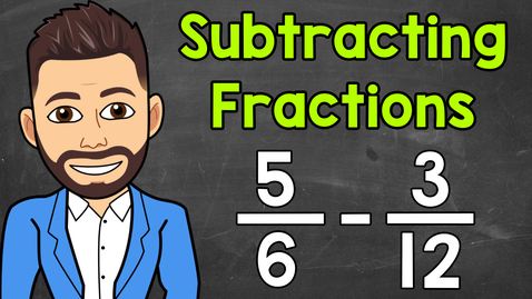 Thumbnail for entry Subtracting Fractions with Unlike Denominators | Math with Mr. J