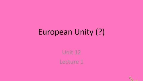 Thumbnail for entry 20th: Lecture 12.1 - European Unity