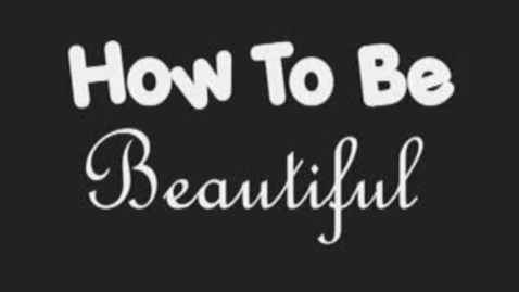 Thumbnail for entry How to be beautiful.