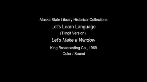 "Thumbnail for entry Let's Learn Language-Clincket (Tlingit) Version: Unit 3 ""Let's Make a Window"""