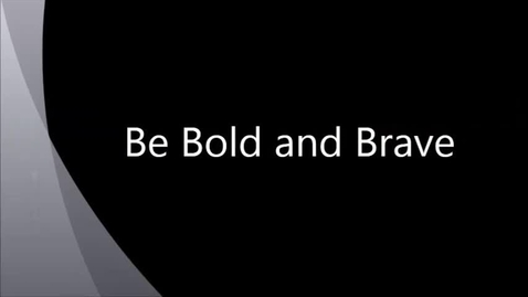 Thumbnail for entry Be Bold and Brave Productions