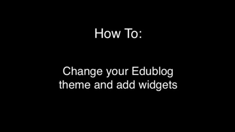Thumbnail for entry How To: Change Themes and Widgets in Edublogs