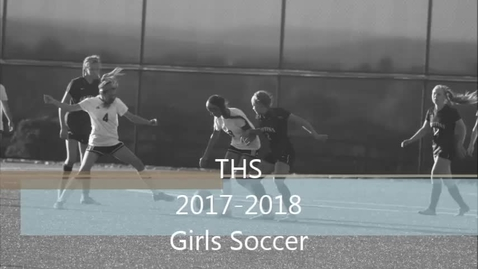Thumbnail for entry THS Girls Soccer 2017-2018
