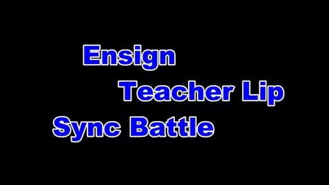 Thumbnail for entry Ensign Teacher Lip Sync Battle