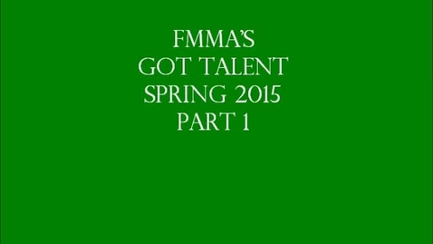 Thumbnail for entry FMMA's Got Talent Part 1 Spring 2015