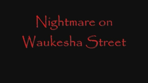 Thumbnail for entry The Nightmare on Waukesha Street
