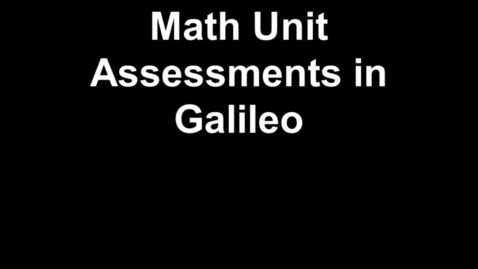 Thumbnail for entry HSD2: Math Unit Assessments in Galileo