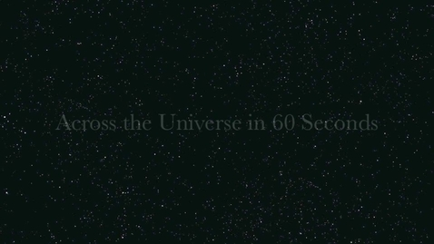 Thumbnail for entry Across The Universe in 60 Seconds