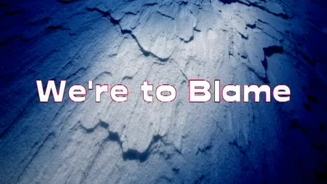 Thumbnail for entry We're To Blame