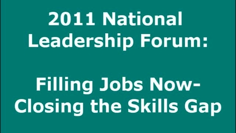 Thumbnail for entry Key Issues in Re-Skilling America: Panel Highlights from the 2011 National Leadership Forum