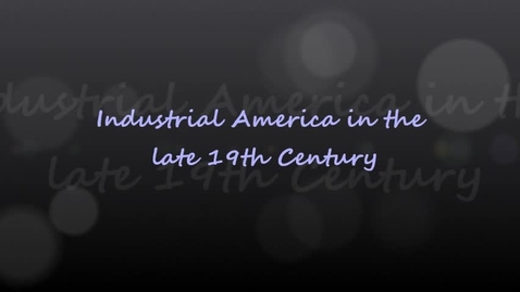 Thumbnail for entry SWHS-APUSH-15Industrial America in the Late 19th Century