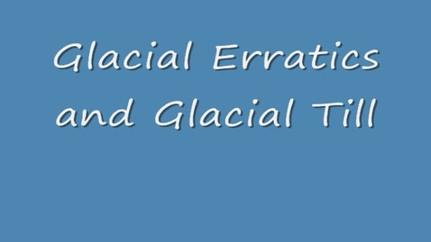Thumbnail for entry Glacial Erratics and Glacial Till