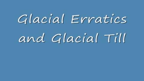 Thumbnail for entry Glacial Erratics and Glacial Till