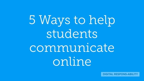 Thumbnail for entry 5 ways to help students communicate online