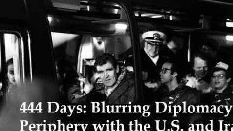 Thumbnail for entry 444 Days: Blurring Diplomacy's Periphery with the U.S. and Iran