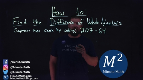 Thumbnail for entry How to Find the Difference of Whole Numbers | 207-64 | Part 3 of 5 | Minute Math
