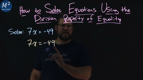Thumbnail for entry How to Solve Equations Using the Division Property of Equality | 7x=-49 | Part 1 of 2 | Minute Math