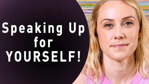 Thumbnail for entry How to Speak Up for Yourself!
