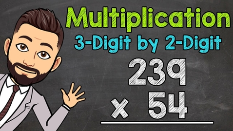 Thumbnail for entry 3-Digit by 2-Digit Multiplication | Math with Mr. J