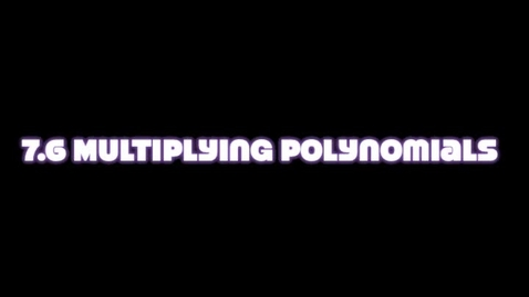 Thumbnail for entry 7.6 Multiply Polynomials