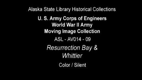 Thumbnail for entry  U. S. Army Corps of Engineers World War II Moving Image Collection-Resurrection Bay and Whittier