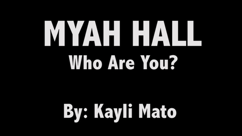 Thumbnail for entry Myah Hall Who Are You Presentation