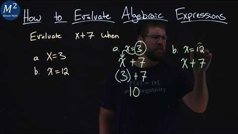 Thumbnail for entry How to Evaluate Algebraic Expressions | Evaluate x+7 when x=3 and x=12 | Part 1 of 6 | Minute Math