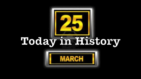 Thumbnail for entry A Day in History 3/25