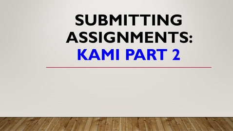 Thumbnail for entry Submitting Assignments: Kami Part 2