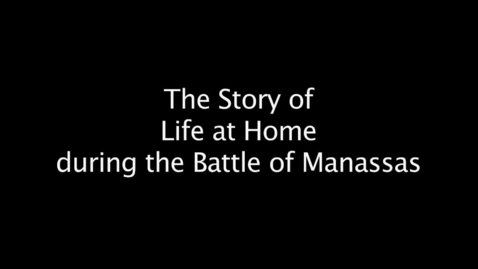 Thumbnail for entry Life on the Home Front, 1861 | Battle of First Manassas (1861/2011)