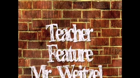 Thumbnail for entry Teacher Feature, Mr. Weitzel