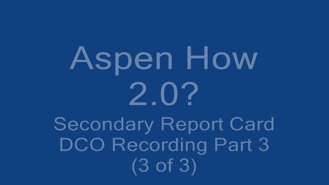 Thumbnail for entry Aspen - Secondary Report Card Part 3 (of 3)