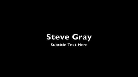 Thumbnail for entry 4. Steve Gray